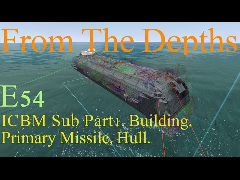 From The Depths 1.6 E54- ICBM Sub Pt1, Primary Missile, Hull . LetsBuild, Playthrough