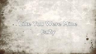 Like You Were Mine - EaZy