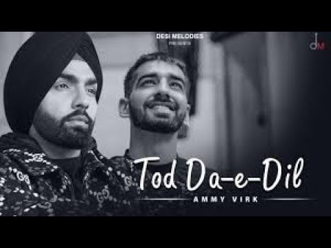 tod-da-e-dil-song-ammy-virk-(official-song)-|-tod-da-e-dil-ammy-virk-|-tod-da-e-dil-song-|