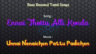 Ennai Thottu Alli Konda - Unnai Nenaichen Pattu Padichen -Bass Boosted Audio Song - Use Headphones 🎧