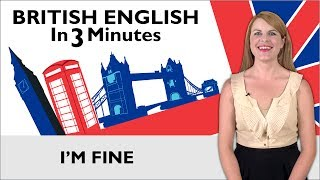 Learn English - British English in Three Minutes - I'm Fine(Click here to get our FREE App & More Free Lessons at EnglishClass101: http://www.EnglishClass101.com/video Learn common conversation topics with our ..., 2013-12-05T06:17:49.000Z)