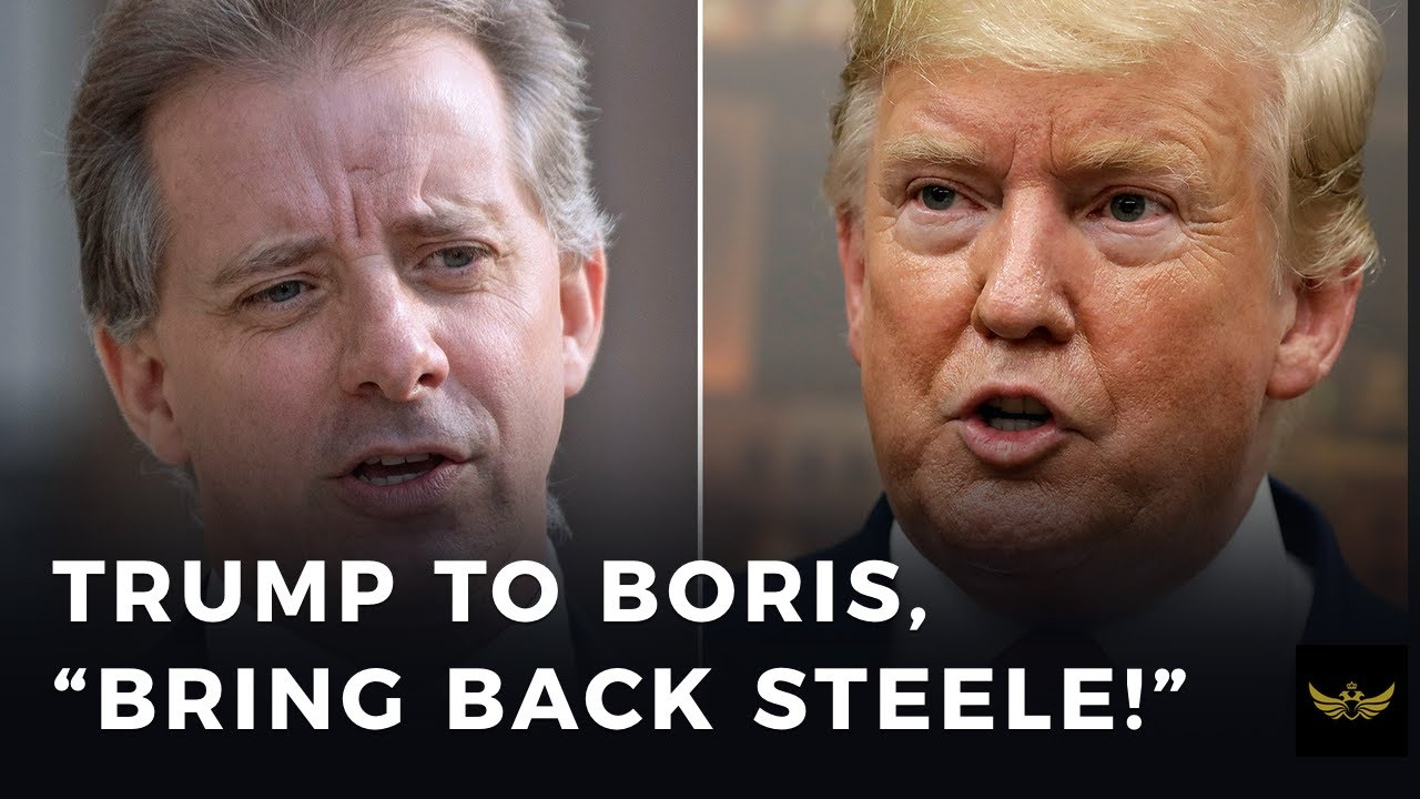 "Trump to Boris Johnson, ""Bring back Steele!"""