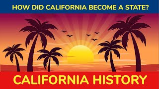 California History:  How did California become a State?