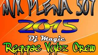 Mix Plena 507 2015 Dj Magic Reggae Vybz Crew