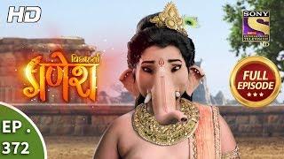 Vighnaharta Ganesh - Ep 372 - Full Episode - 23rd January, 2019