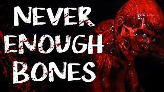 "Video ""Never Enough Bones""   CreepyPasta Storytime download MP3, 3GP, MP4, WEBM, AVI, FLV September 2017"