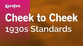 Karaoke Cheek To Cheek - 1930s Standards *