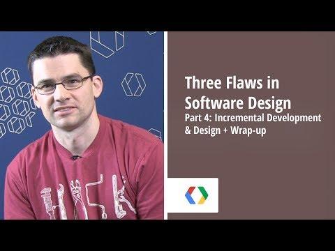 Three Flaws in Software Design - Part 4: Incremental Development & Design + Wrap-up