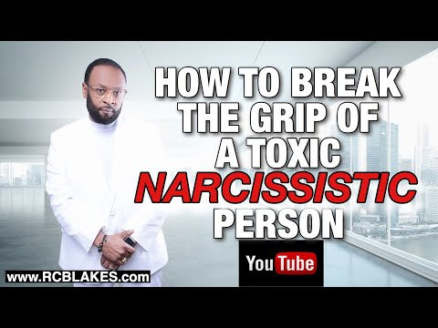 HOW TO BREAK THE GRIP OF A TOXIC AND NARCISSISTIC PERSON by RC BLAKES, JR.