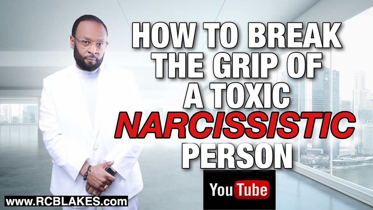 HOW TO BREAK THE GRIP OF A TOXIC AND NARCISSISTIC PERSON by RC BLAKES, JR