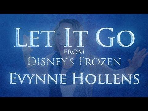 Let it Go from Disney's FROZEN - Evynne Hollens