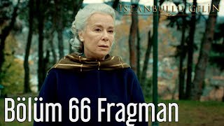 İstanbullu Gelin 66. Bölüm Fragman