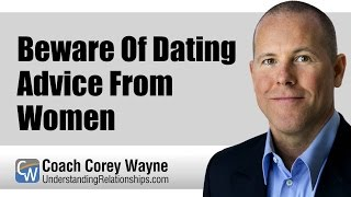 Beware Of Dating Advice From Women