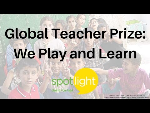"""Global Teacher Prize: We Play and Learn"" - practice English with Spotlight"