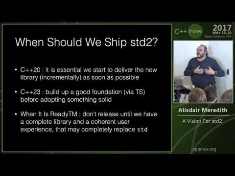 """C++Now 2017: Alisdair Meredith """"A Visions For std2"""""""