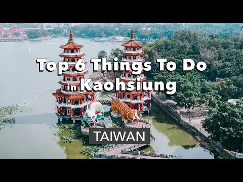 6 Things To Do in Kaohsiung, Taiwan