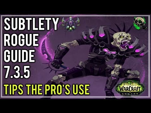 Subtlety Rogue 7.3.5 Guide Rotation, Gearing and Pro Tips -  Argus - World of Warcraft