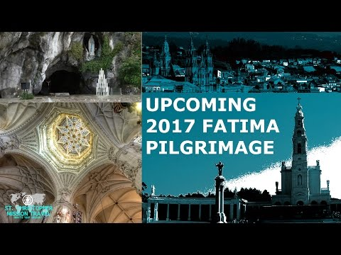 Fatima Pilgrimage 2017 Presented by St. Christopher Mission Travel