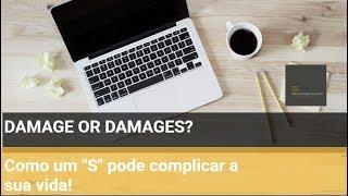 """DAMAGE ou DAMAGES? Como um """"S"""" pode complicar a sua vida!"""