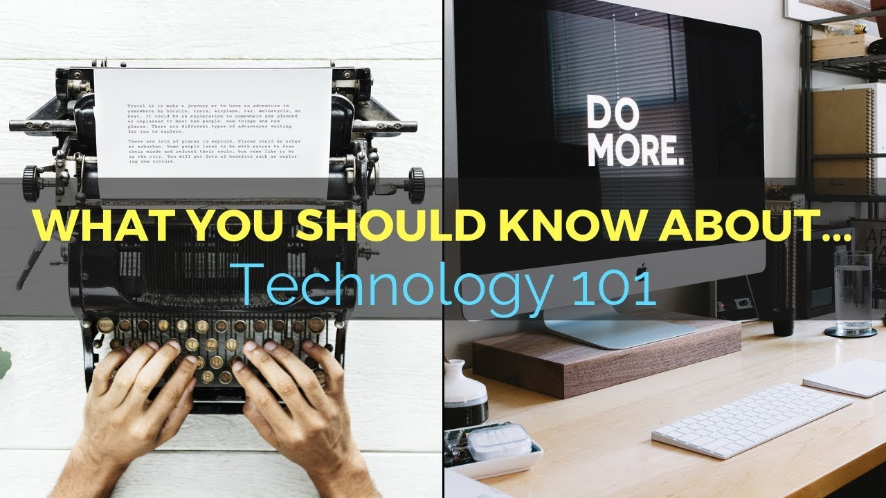 34: What you should know about… Technology 101 1