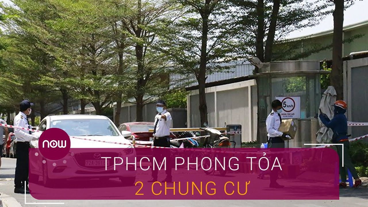 TPHCM: Phong tỏa 2 chung cư có ca mắc Covid-19 | VTC Now