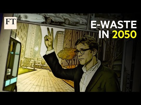E-waste: How will we make products in 2050? | FT