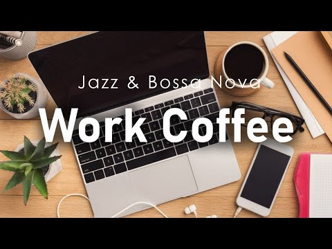 Work & Coffee: Positive Morning Jazz & Bossa Nova Music for Office, Focus Work and Studying