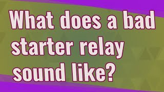 What does a bad starter relay sound like?