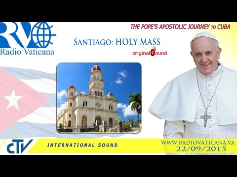 Pope Francis in Cuba-Holy Mass at the Shrine of Our Lady of Charity of El Cobre