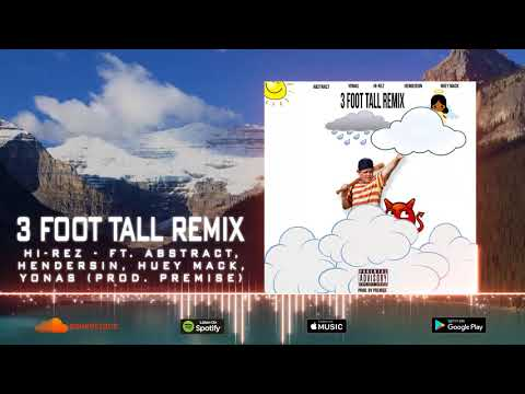 Hi-Rez - 3 Foot Tall Remix Ft. Abstract, Hendersin, Huey Mack, & Yonas (Prod. Premise)