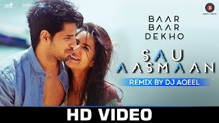 Sau Aasmaan Remix - DJ Aqeel Video song HD Baar Baar Dekho