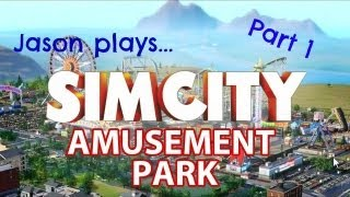 SimCity Amusement Park! - Part 1: Breaking Ground!