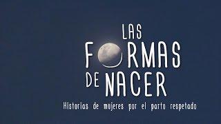 LAS FORMAS DE NACER (Documental) Historias de mujeres por el parto respetado
