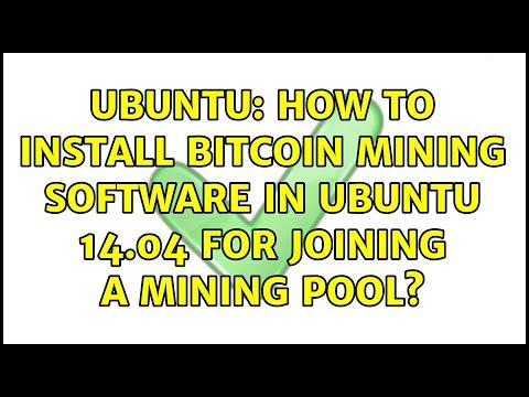 Ubuntu: How To Install Bitcoin Mining Software In Ubuntu 14.04 For Joining A Mining Pool?
