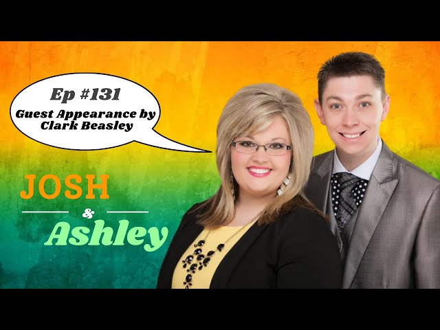 Josh and Ashley Ep #131- Guest Appearance by Clark Beasley