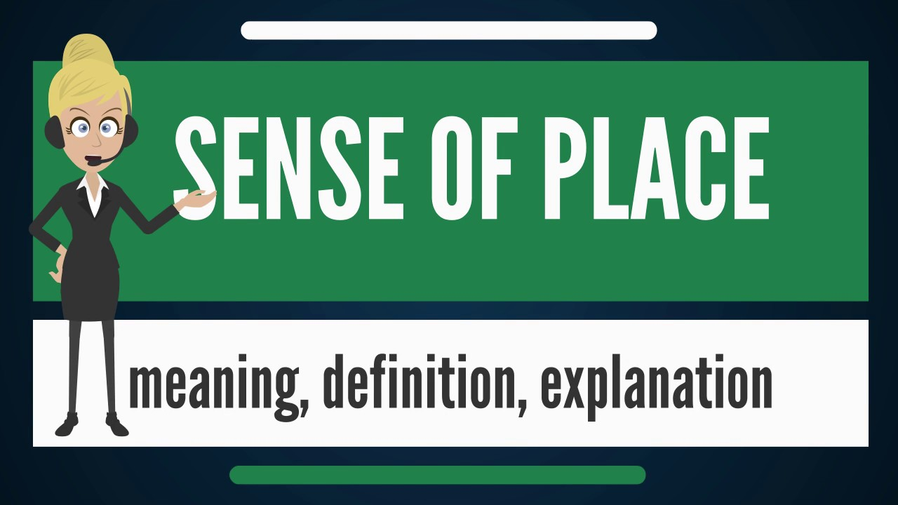 What is SENSE OF PLACE? What does SENSE OF PLACE mean? SENSE OF ...