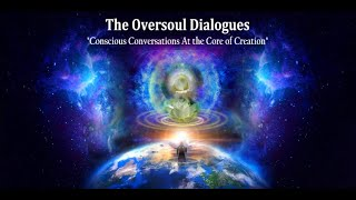 "Opening the Gates Introducing...""The Oversoul Dialogues"" with KA'ryna SH'ha"