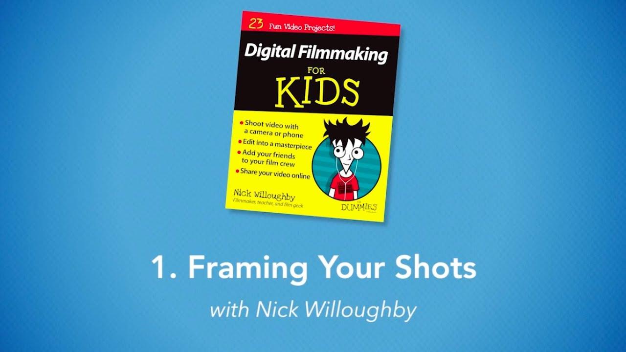 framing your shots digital filmmaking for kids for dummies youtube