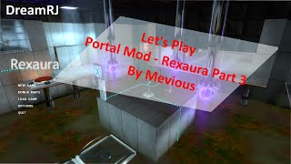 LETS PLAY: Portal Mod - Rexaura Part 3 - Mod By Mevious