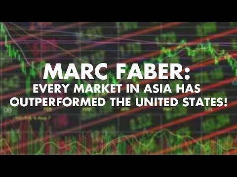 Marc Faber: Every Market In Asia Has Outperformed The United States!