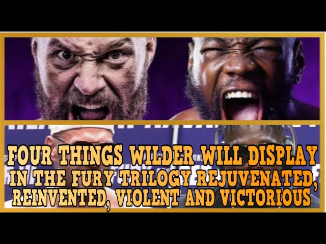 4 THINGS DEONTAY WILDER DISPLAY IN THE FURY TRILOGY: REJUVENATED, REINVENTED, VIOLENT & VICTORIOUS