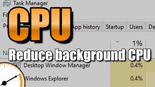 How to reduce high windows background CPU.
