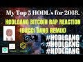 HODLGANG CRYPTORAP Reaction. MY TOP 5 HODL Crypto's FOR 2018. -- GUCCI GANG REMIX