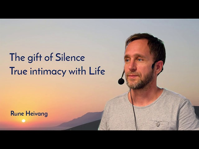 The gift of Silence  - True intimacy with Life
