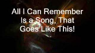 All I can Remember Is a Song, That Goes like This.