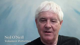 Our Volunteers: Neil O'Neill, Performer Testimonial