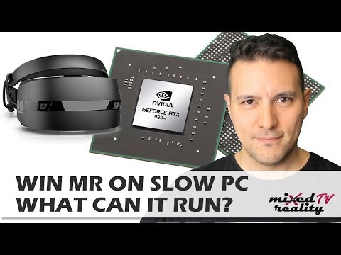Does Windows Mixed Reality Run On Older/Slower PCs? Win MR Tested On A GTX 960m