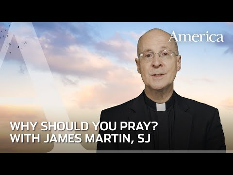 Why you should pray | Learning to Pray with James Martin, SJ