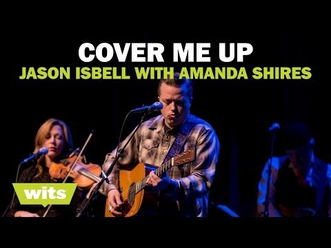 Jason Isbell and Amanda Shires - 'Cover Me Up' - Wits