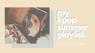 MY KPOP SUMMER PLAYLIST (GIRL GROUPS/ARTISTS)